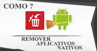Como Remover Aplicativos Nativos do Android [ROOT]